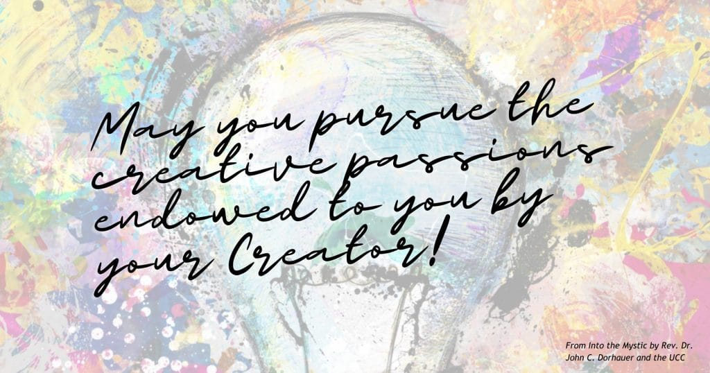 """Painting of a lightbulb with many colors and textures surrounding with the words, """"May you pursue the creative passions endowed to you by your Creator! From Into the Mystic by Rev. Dr. John C. Dorhauer and the UCC."""""""