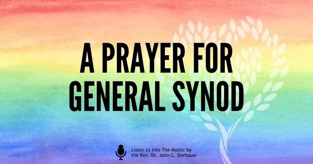 """Picture of a rainbow with the General Synod logo with the words, """"A prayer for General Synod."""" Listen to Into The Mystic by the Rev. Dr. John C. Dorhauer"""