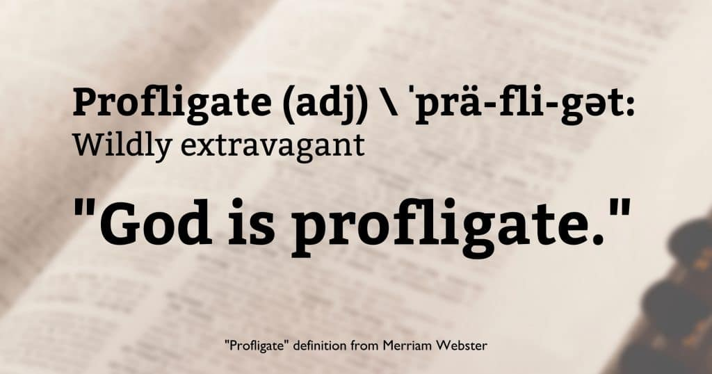 """Picture of a dictionary with the words, """"Profligate, adjective, phonetic spelling: definition: Wildly Extravagant. 'God is profligate.' Profligate definition from Merriam-Webster."""""""