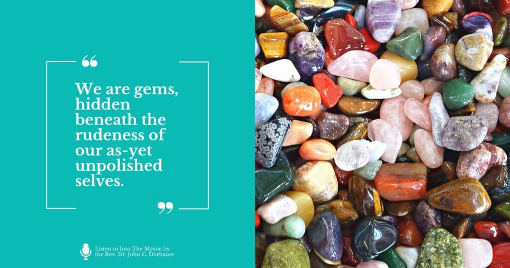 """Picture of a polished rocks and gems with the words, """"We are gems hidden beneath the rudeness of our as yet unpolished selves."""""""