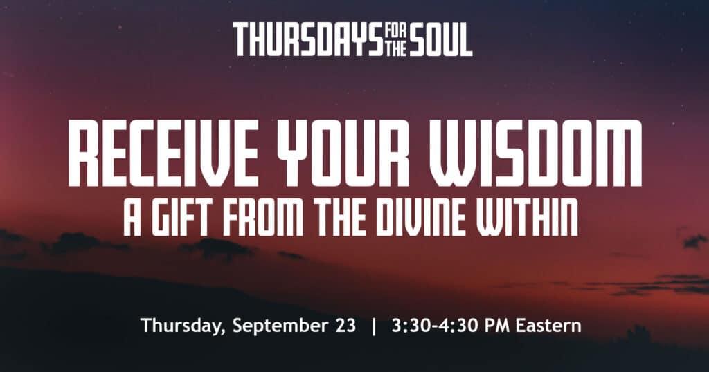 ReceiveYourWisdom-ThursdaysfortheSoul